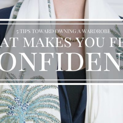 top-5-top-tips-towards-owning-a-wardrobe-that-makes-you-feel-empowered-confident